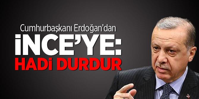 Cumhurbaşkanı Erdoğan'dan ince'ye: Hadi durdur