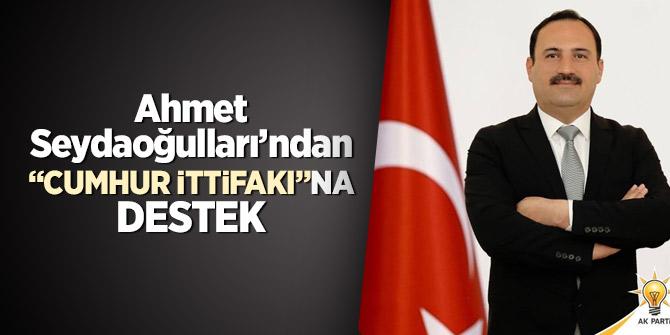 """Ahmet Seydaoğulları'ndan """"Cumhur İttifakı""""na destek"""