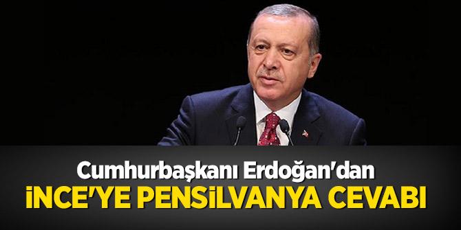 Cumhurbaşkanı Erdoğan'dan, İnce'ye Pensilvanya cevabı