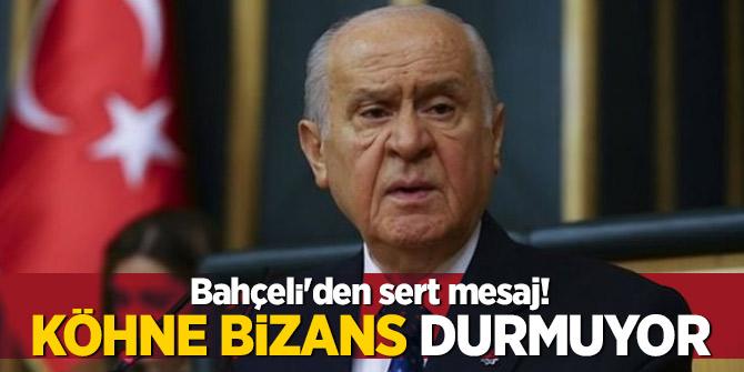 Bahçeli'den sert mesaj! Köhne Bizans durmuyor