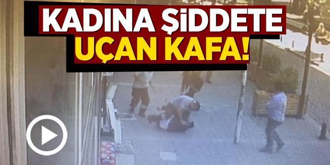Kadına şiddete uçan kafa!