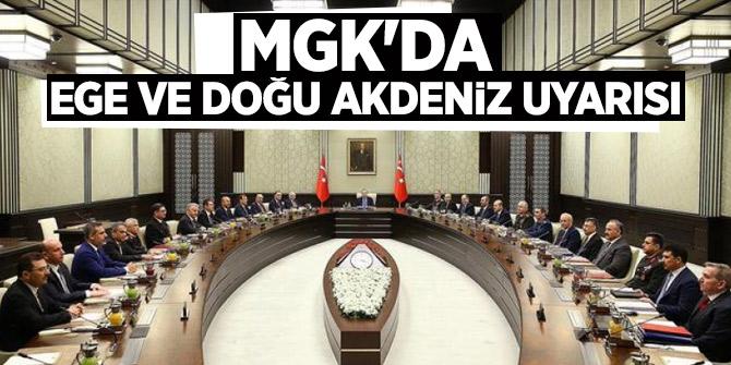 MGK'da Ege ve Doğu Akdeniz uyarısı