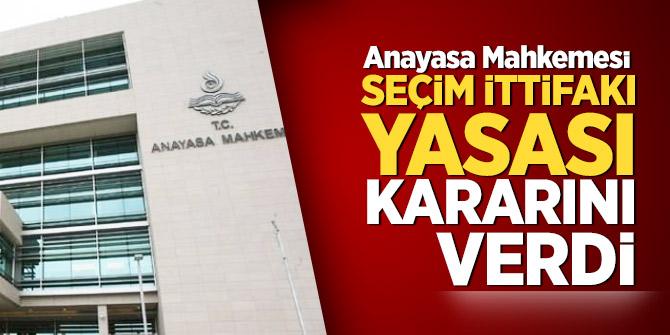 Anayasa Mahkemesi  seçim ittifakı yasası kararını verdi