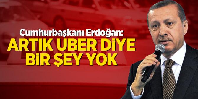 Cumhurbaşkanı Erdoğan: Artık UBER diye bir şey yok
