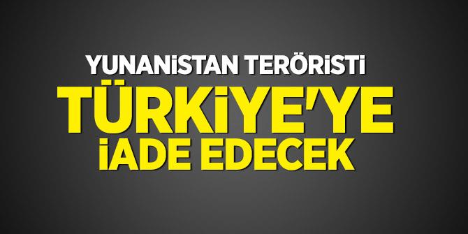 Yunanistan teröristi Türkiye'ye iade edecek
