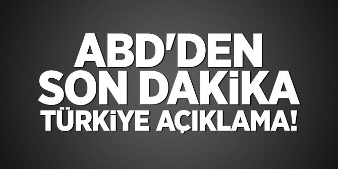 ABD'den son dakika Türkiye açıklama!
