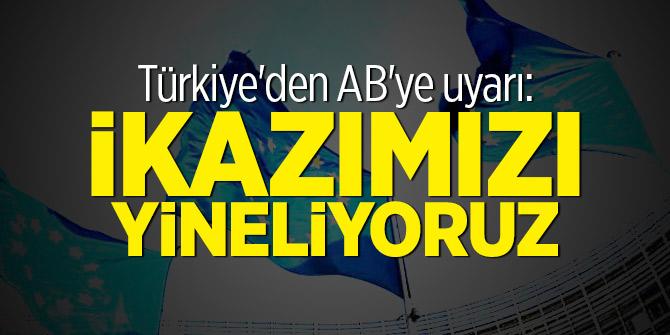 Türkiye'den AB'ye uyarı: İkazımızı yineliyoruz