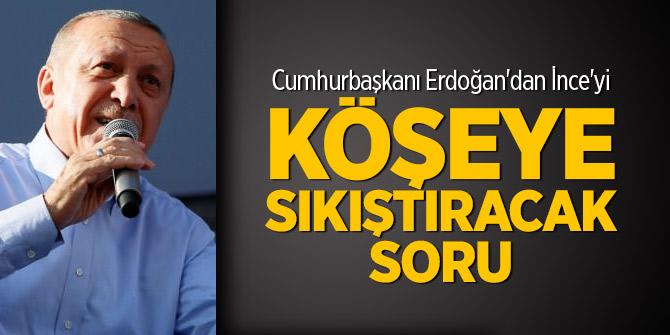 Erdoğan'dan İnce'yi köşeye sıkıştıracak soru