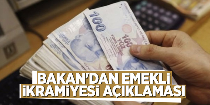 Bakan'dan emekli ikramiyesi açıklaması