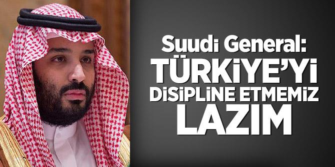 Suudi General: Türkiye'yi disipline etmemiz lazım