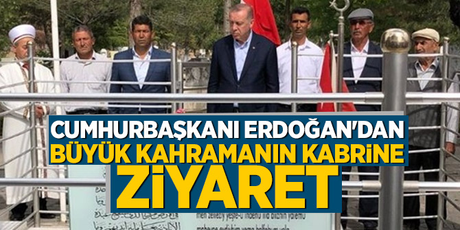 Erdoğan'dan büyük kahramanın kabrine ziyaret
