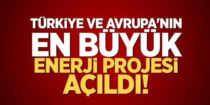 Türkiye ve Avrupa'nın en büyük enerji projesi açıldı