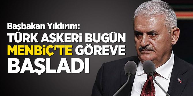 Başbakan Yıldırım: Türk askeri bugün Menbiç'te göreve başladı