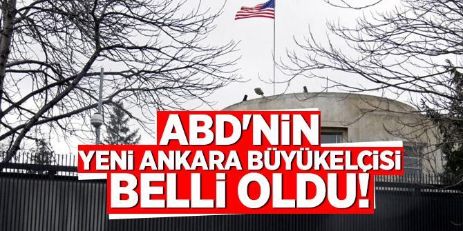 ABD'nin yeni Ankara Büyükelçisi belli oldu!