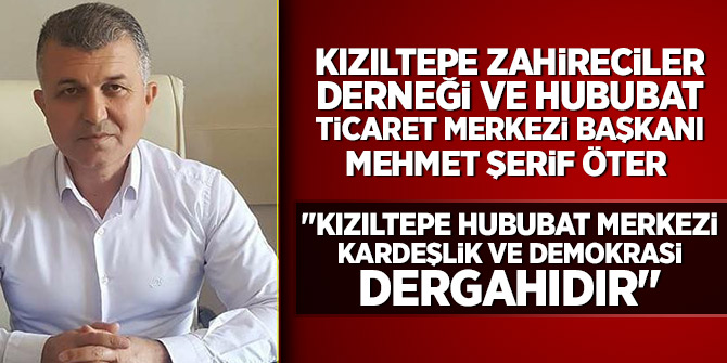 """""""Kızıltepe Hububat Merkezi Kardeşlik ve Demokrasi Dergahıdır"""""""