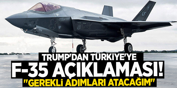 """Trump'dan Türkiye'ye F-35 açıklaması!  """"Gerekli adımları atacağım"""""""