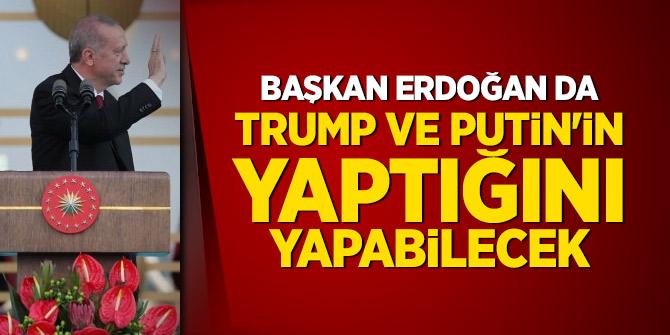 Başkan Erdoğan da Trump ve Putin'in yaptığını yapabilecek