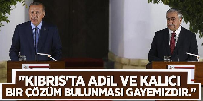 """""""Kıbrıs'ta adil ve kalıcı bir çözüm bulunması  gayemizdir."""""""