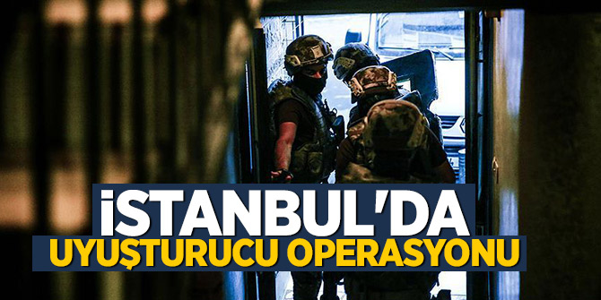 Son dakika! İstanbul'da uyuşturucu operasyonu..