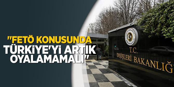 """""""FETÖ konusunda Türkiye'yi artık oyalamamalı"""""""