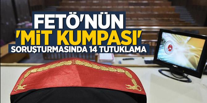 """FETÖ'nün """"MİT kumpası"""" soruşturmasında 14 tutuklama"""