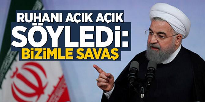 Ruhani açık açık söyledi: Bizimle savaş