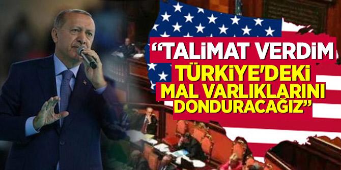 Erdoğan: Talimat verdim Türkiye'deki mal varlıklarını donduracağız