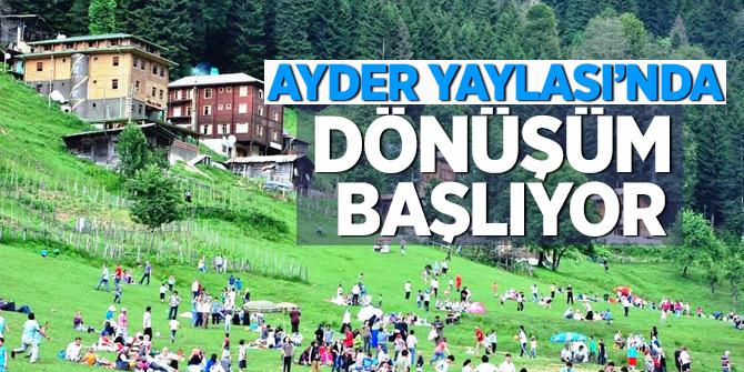 Ayder Yaylası'nda dönüşüm başlıyor