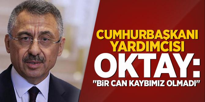 """Cumhurbaşkanı Yardımcısı Oktay:  """"Bir can kaybımız olmadı"""""""