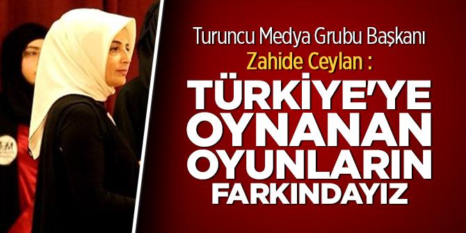 Turuncu Medya GrubuBaşkanı Zahide Ceylan : ABD ve işbirlikçilerinin Türkiye'ye oynadığı oyunların farkındayız
