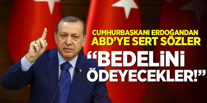 Cumhurbaşkanı Erdoğan'dan ABD'ye sert sözler