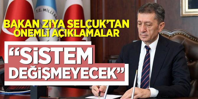 Milli Eğitim Bakanı Ziya Selçuk: Sistem değişmeyecek