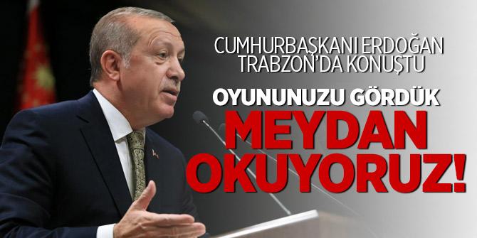 Cumhurbaşkanı Erdoğan: Oyununuzu gördük 'meydan okuyoruz'