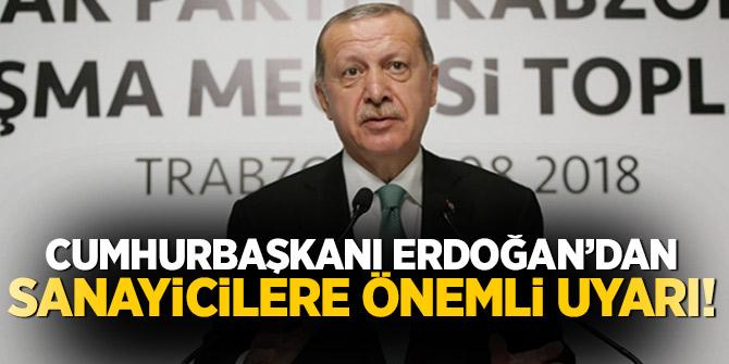 Cumhurbaşkanı Erdoğan'dan sanayicilere önemli uyarı