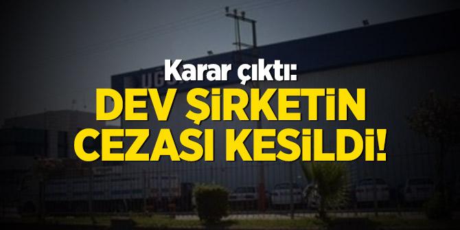 Karar çıktı: Dev şirketin cezası kesildi!