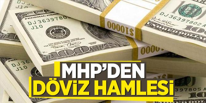 MHP döviz hesaplarına Türk Lirasına çeviriyor