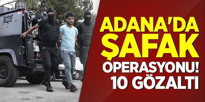 Adana'da şafak operasyonu! 10 gözaltı