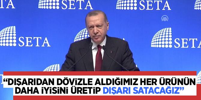 """Erdoğan: """"Dışarıdan dövizle aldığımız her ürünün daha iyisini üretip dışarı satacağız"""""""