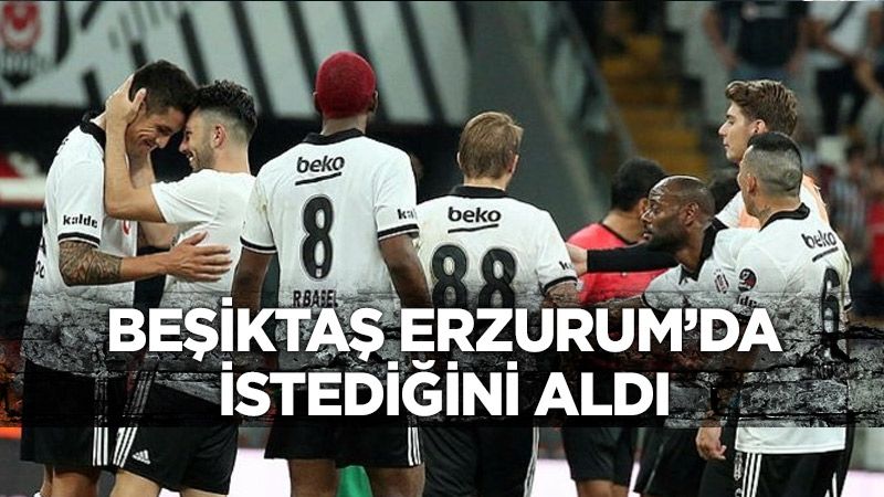 Beşiktaş Erzurum'da şov yaptı!