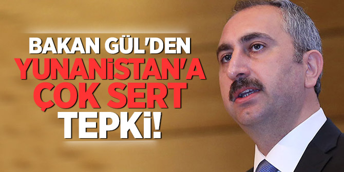 Bakan Gül'den Yunanistan'a çok sert tepki!