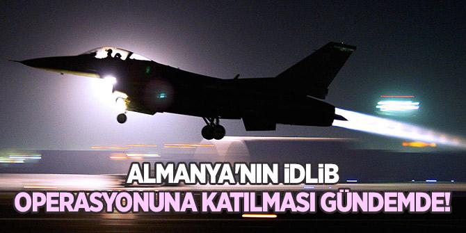 Almanya'nın İdlib operasyonuna katılması gündemde!
