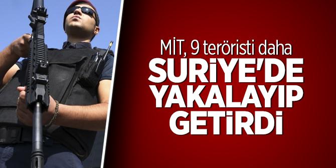 MİT, 9 teröristi daha Suriye'de yakalayıp getirdi