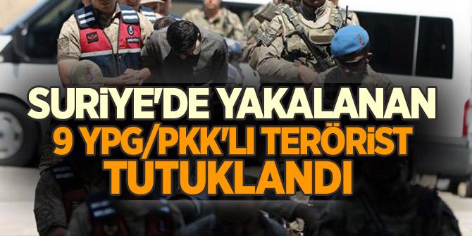 Flaş Haber...Suriye'de yakalanan 9 YPG/PKK'lı terörist tutuklandı