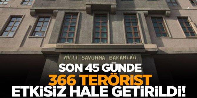 Son 45 günde 366 terörist etkisiz hale getirildi!