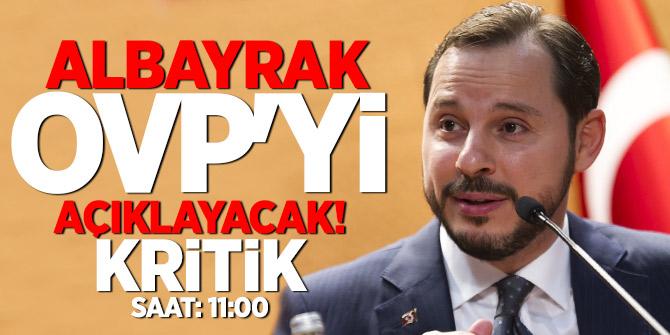 Albayrak OVP'yi Açıklayacak! Kritik Saat: 11:00...
