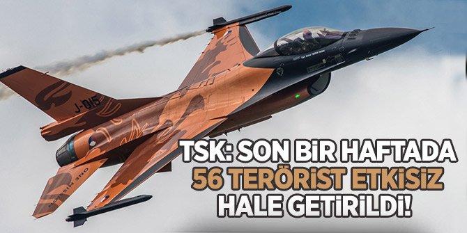 TSK: Son bir haftada 56 terörist etkisiz hale getirildi!