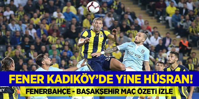 Fener Kadıköy'de yine hüsran! Fenerbahçe - Başakşehir maç özeti izle