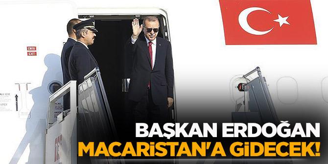 Başkan Erdoğan Macaristan'a gidecek!