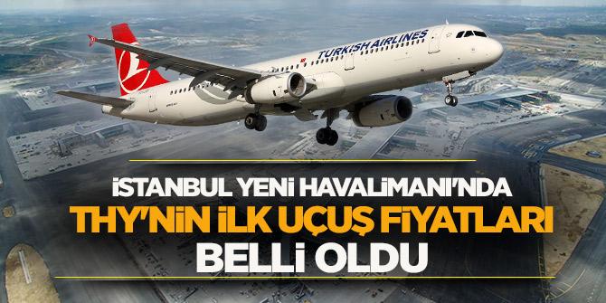 İstanbul Yeni Havalimanı'nda THY'nin ilk uçuş fiyatları belli oldu