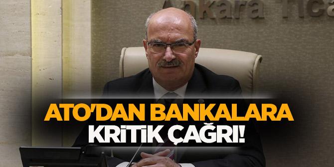 ATO'dan bankalara kritik çağrı!